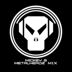 Old Skool Metalheadz Mix 1995 - 2007 Mickey B